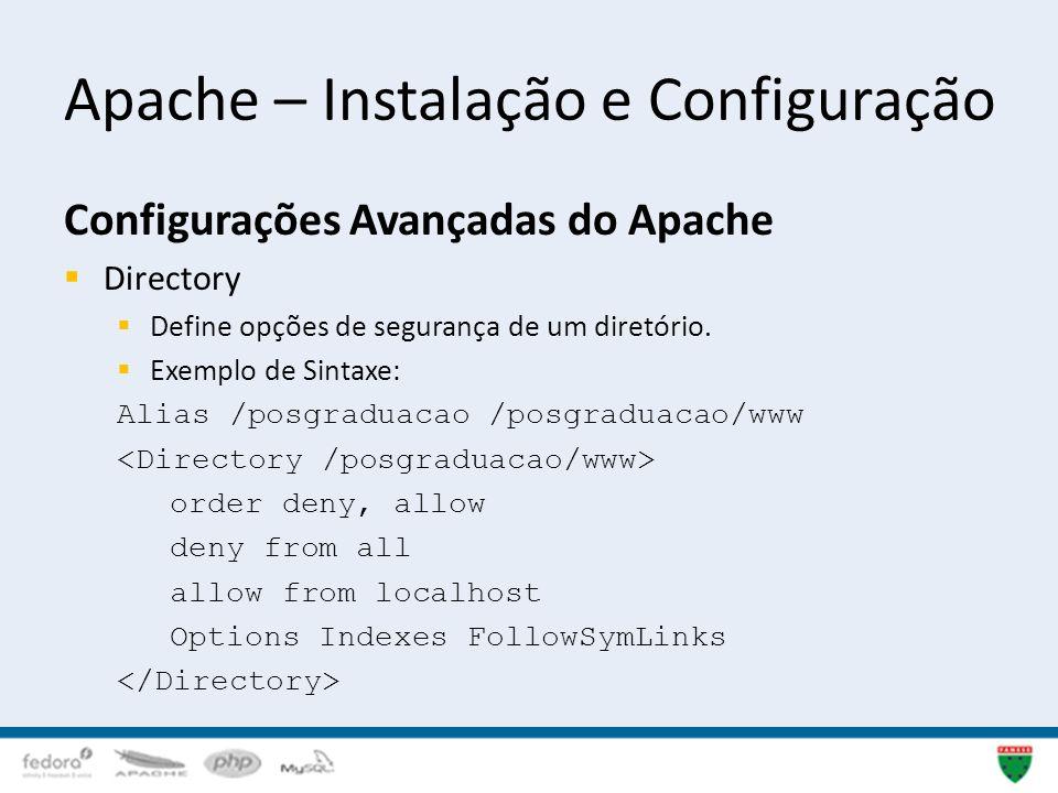 Apache – Instalação e Configuração Configurações Avançadas do Apache Directory Define opções de segurança de um diretório. Exemplo de Sintaxe: Alias /