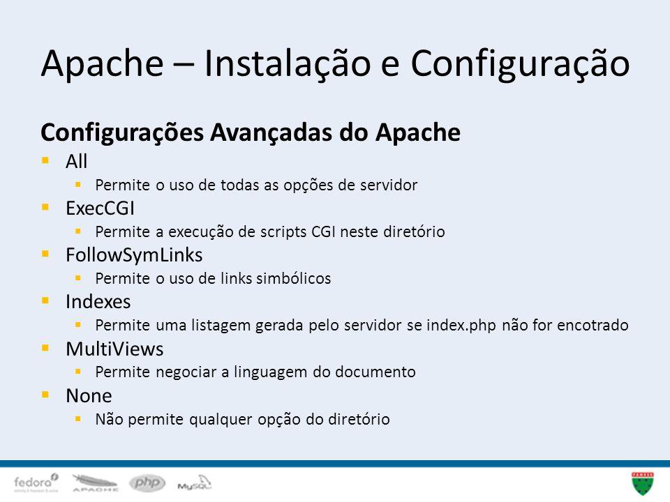 Apache – Instalação e Configuração Configurações Avançadas do Apache All Permite o uso de todas as opções de servidor ExecCGI Permite a execução de sc