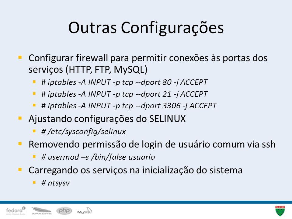 Outras Configurações Configurar firewall para permitir conexões às portas dos serviços (HTTP, FTP, MySQL) # iptables -A INPUT -p tcp --dport 80 -j ACC