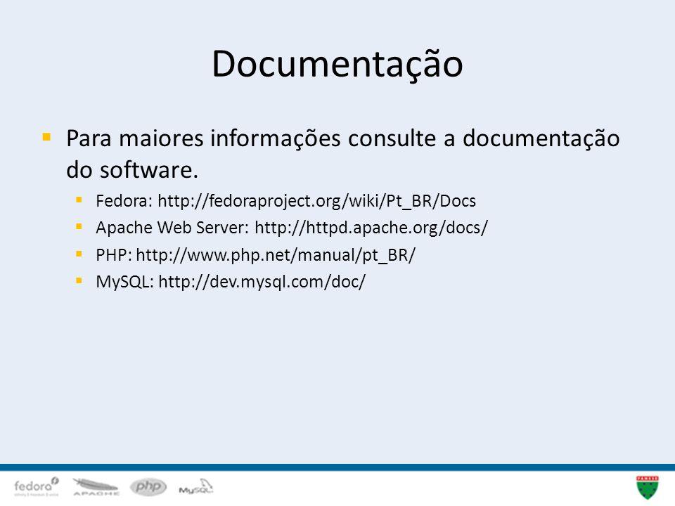 Documentação Para maiores informações consulte a documentação do software. Fedora: http://fedoraproject.org/wiki/Pt_BR/Docs Apache Web Server: http://