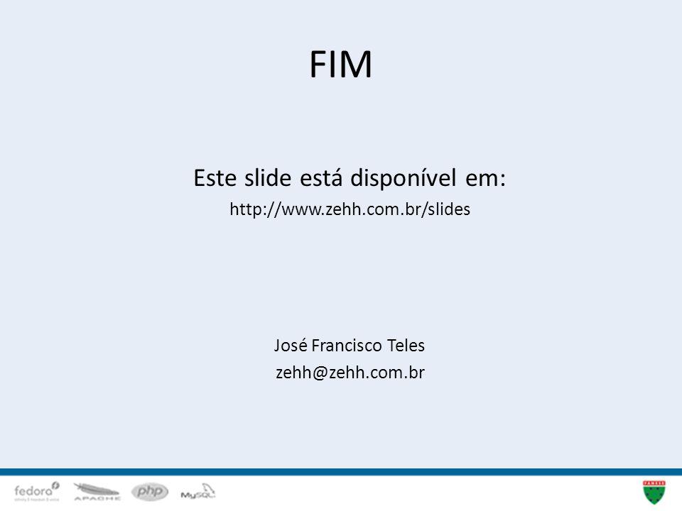 FIM Este slide está disponível em: http://www.zehh.com.br/slides José Francisco Teles zehh@zehh.com.br 40