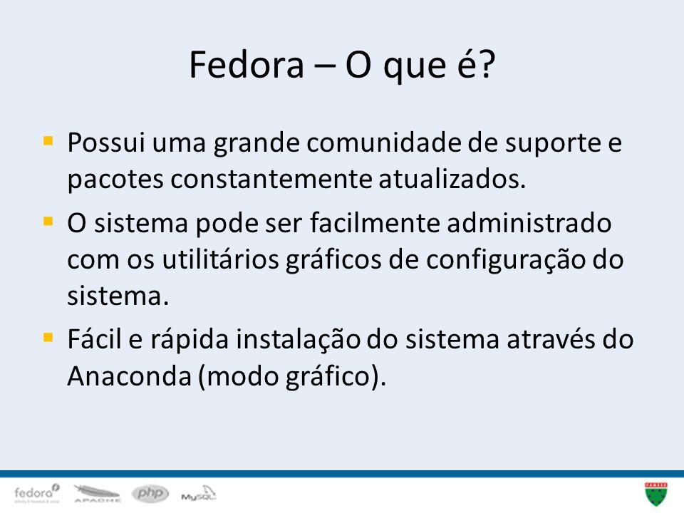 Fedora – O que é? Possui uma grande comunidade de suporte e pacotes constantemente atualizados. O sistema pode ser facilmente administrado com os util