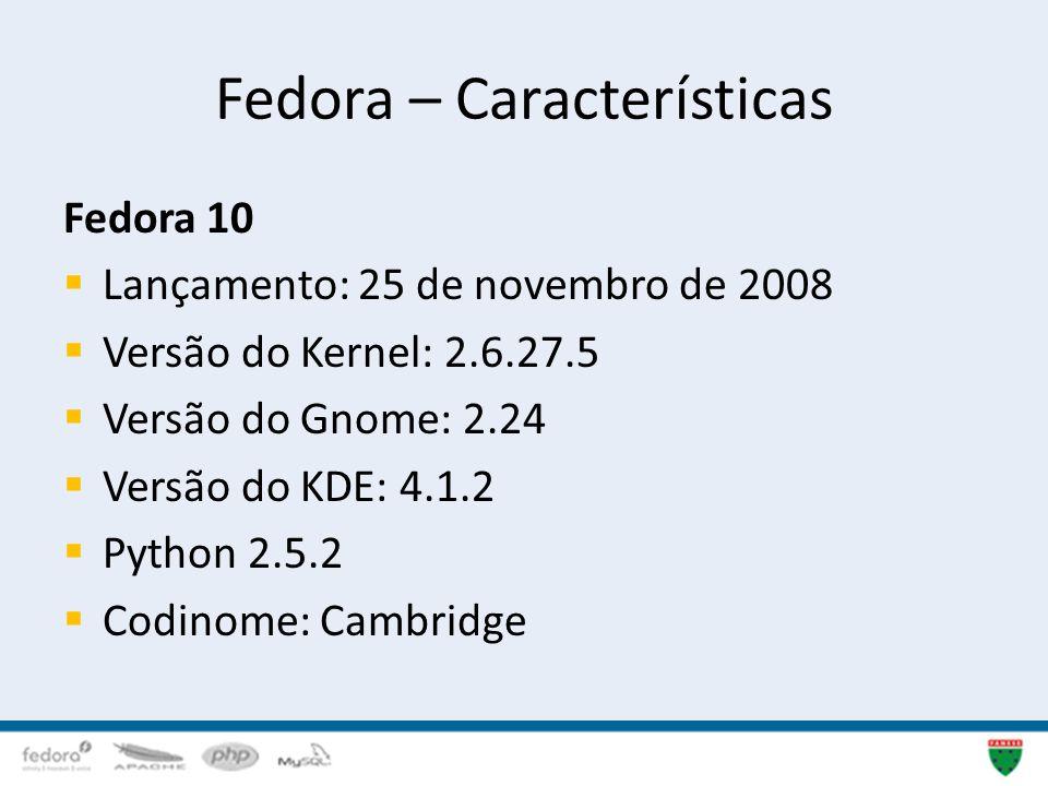 Fedora – Características Fedora 10 Lançamento: 25 de novembro de 2008 Versão do Kernel: 2.6.27.5 Versão do Gnome: 2.24 Versão do KDE: 4.1.2 Python 2.5