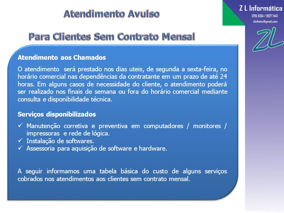 Obs.: Para os atendimentos presenciais além daqueles contempladas no contrato escolhido, será cobrado o valor de R$ 35,00