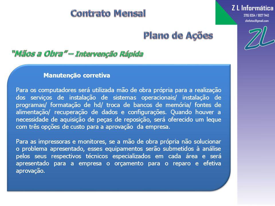 Manutenção preventiva Para todos os equipamentos de informática (computadores / impressoras / monitores) serão realizadas de intervenções sistemáticas