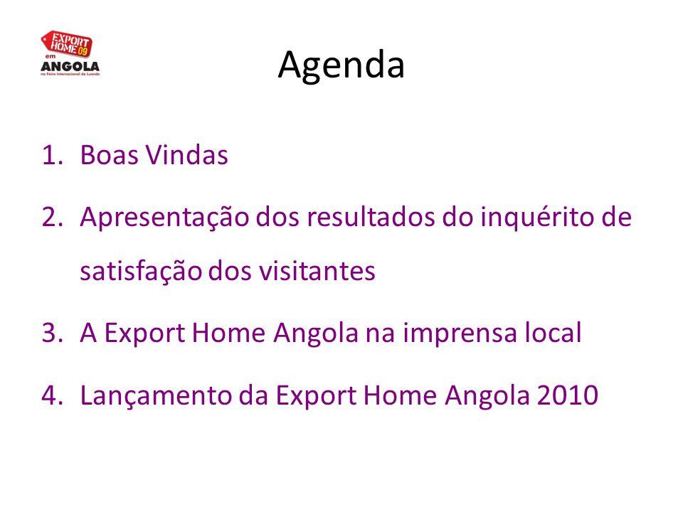 1.Boas Vindas 2.Apresentação dos resultados do inquérito de satisfação dos visitantes 3.A Export Home Angola na imprensa local 4.Lançamento da Export