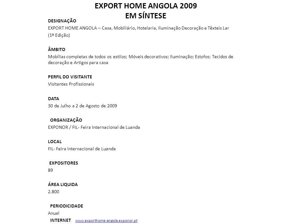 EXPORT HOME ANGOLA 2009 EM SÍNTESE DESIGNAÇÃO EXPORT HOME ANGOLA – Casa, Mobiliário, Hotelaria, Iluminação Decoração e Têxteis Lar (1ª Edição) ÂMBITO