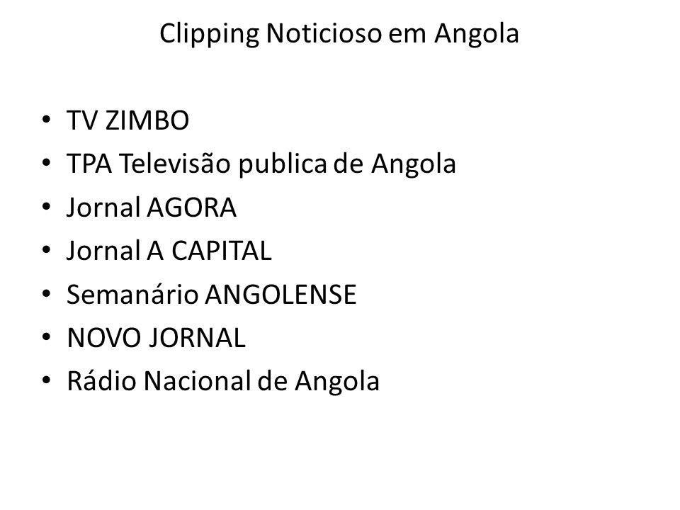 Clipping Noticioso em Angola TV ZIMBO TPA Televisão publica de Angola Jornal AGORA Jornal A CAPITAL Semanário ANGOLENSE NOVO JORNAL Rádio Nacional de