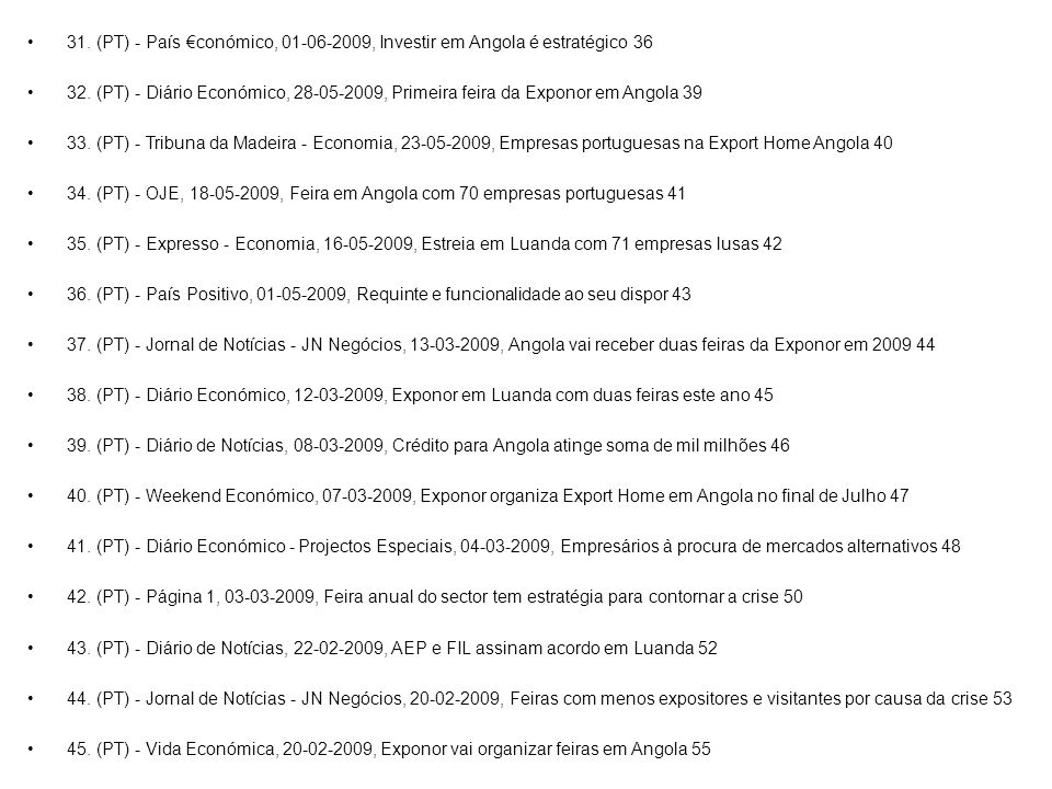 31. (PT) - País conómico, 01-06-2009, Investir em Angola é estratégico 36 32. (PT) - Diário Económico, 28-05-2009, Primeira feira da Exponor em Angola
