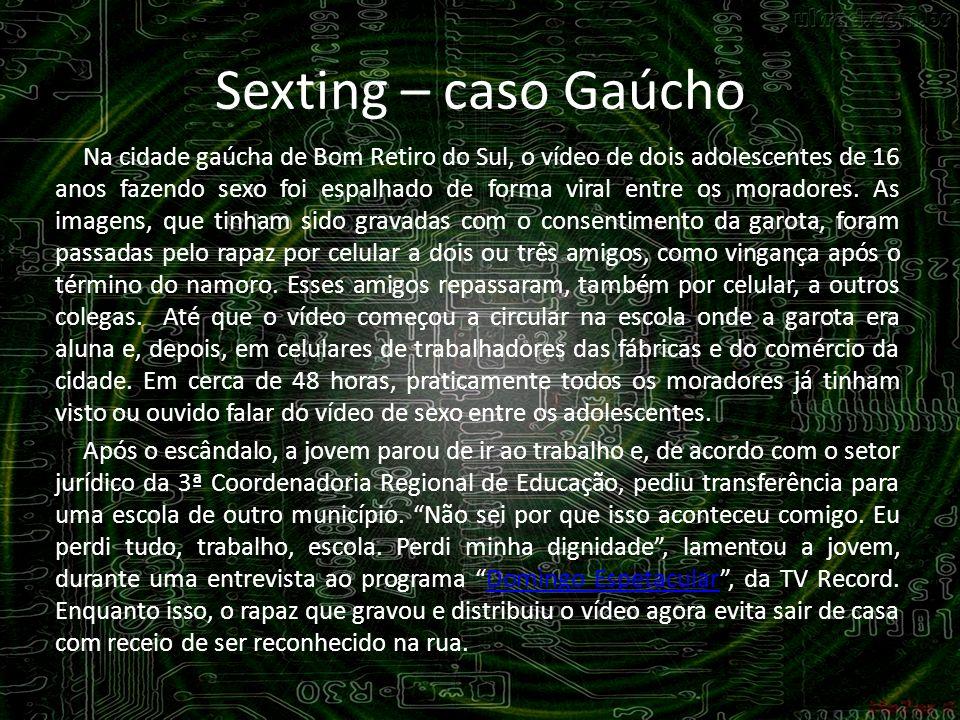 Sexting – caso Gaúcho Na cidade gaúcha de Bom Retiro do Sul, o vídeo de dois adolescentes de 16 anos fazendo sexo foi espalhado de forma viral entre o