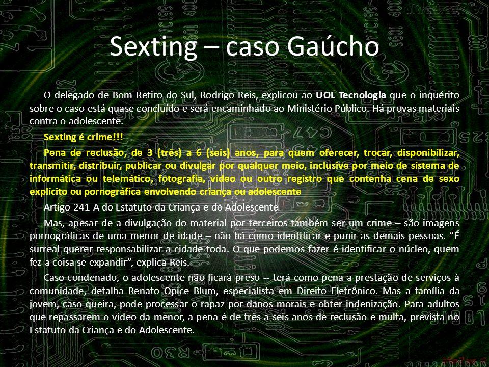Sexting – caso Gaúcho O delegado de Bom Retiro do Sul, Rodrigo Reis, explicou ao UOL Tecnologia que o inquérito sobre o caso está quase concluído e se
