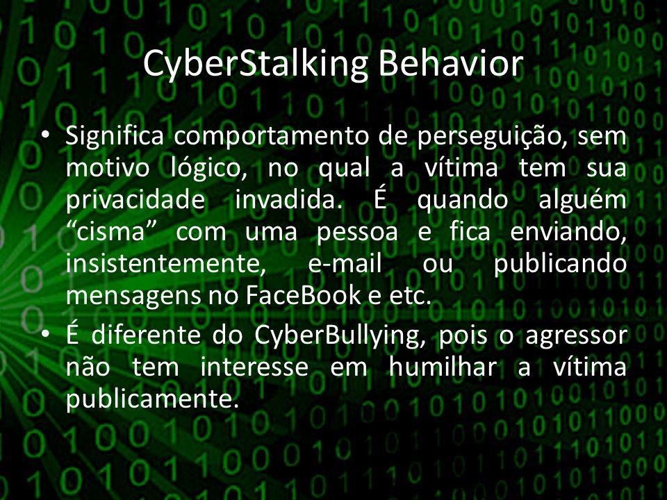 CyberStalking Behavior Significa comportamento de perseguição, sem motivo lógico, no qual a vítima tem sua privacidade invadida. É quando alguém cisma