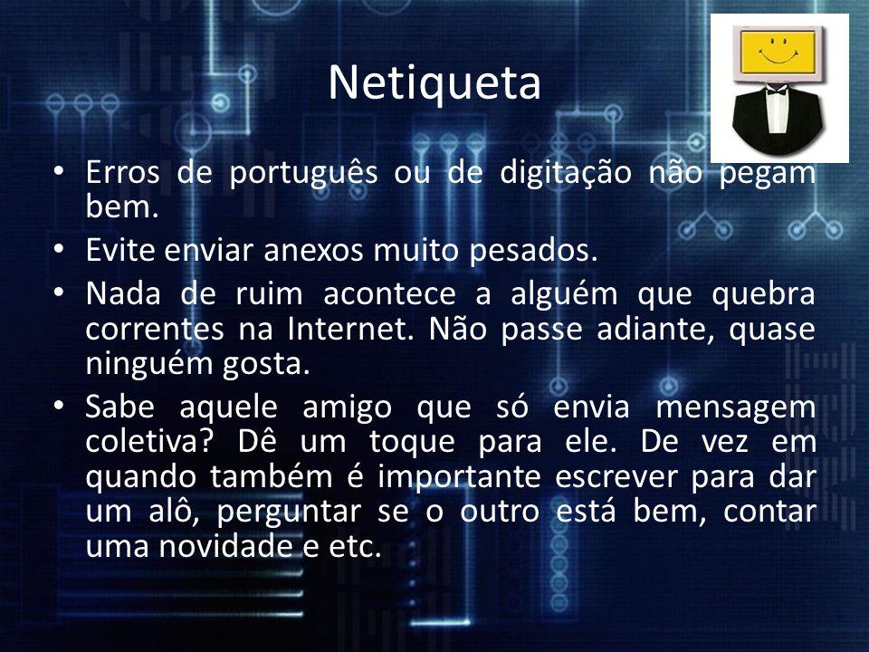 Erros de português ou de digitação não pegam bem. Evite enviar anexos muito pesados. Nada de ruim acontece a alguém que quebra correntes na Internet.