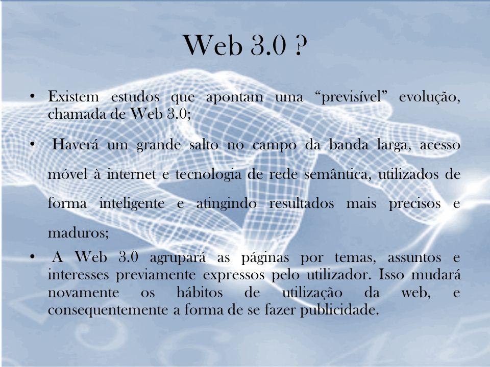 Web 3.0 ? Existem estudos que apontam uma previsível evolução, chamada de Web 3.0; Haverá um grande salto no campo da banda larga, acesso móvel à inte