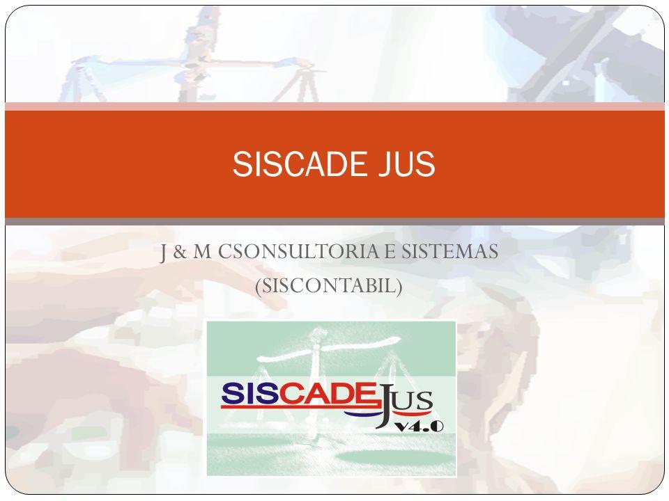 J & M CSONSULTORIA E SISTEMAS (SISCONTABIL) SISCADE JUS