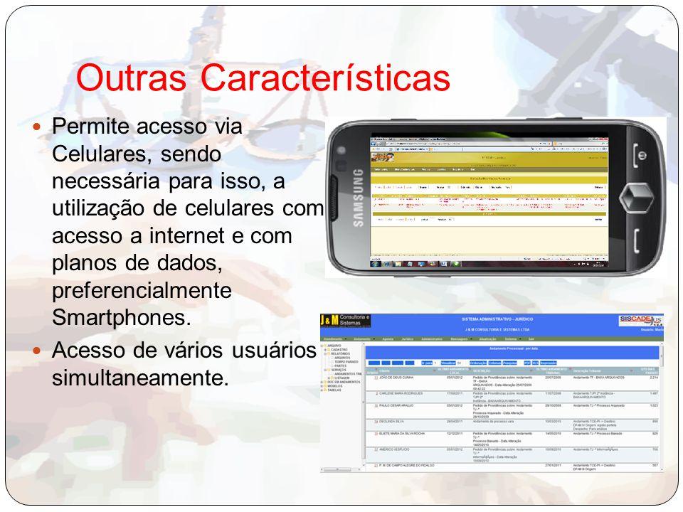 Outras Características Permite acesso via Celulares, sendo necessária para isso, a utilização de celulares com acesso a internet e com planos de dados, preferencialmente Smartphones.