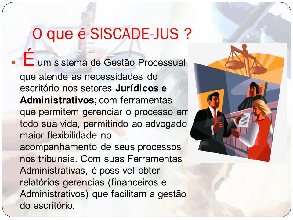O que é SISCADE-JUS ? É um sistema de Gestão Processual que atende as necessidades do escritório nos setores Jurídicos e Administrativos; com ferramen