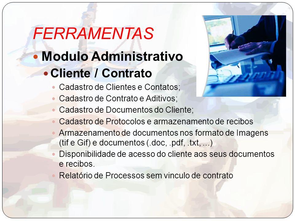 FERRAMENTAS Modulo Administrativo Cliente / Contrato Cadastro de Clientes e Contatos; Cadastro de Contrato e Aditivos; Cadastro de Documentos do Clien