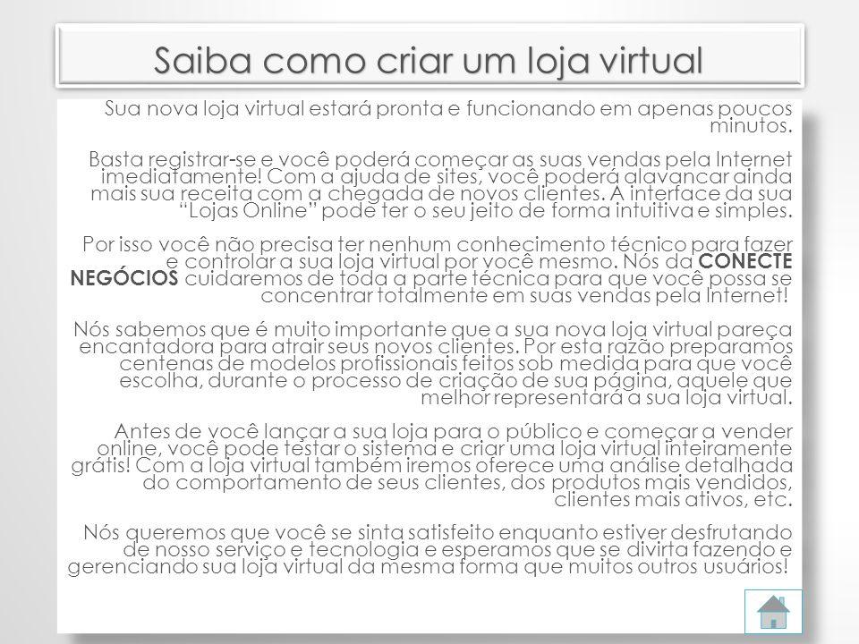 Saiba como criar um loja virtual Sua nova loja virtual estará pronta e funcionando em apenas poucos minutos.