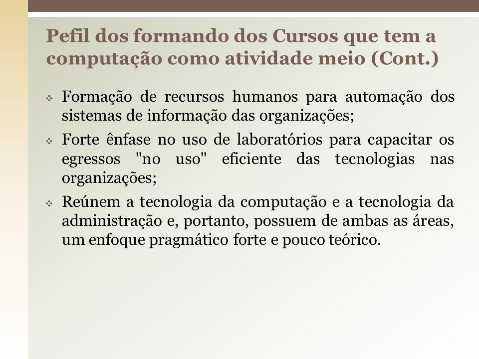 Formação de recursos humanos para automação dos sistemas de informação das organizações; Forte ênfase no uso de laboratórios para capacitar os egresso