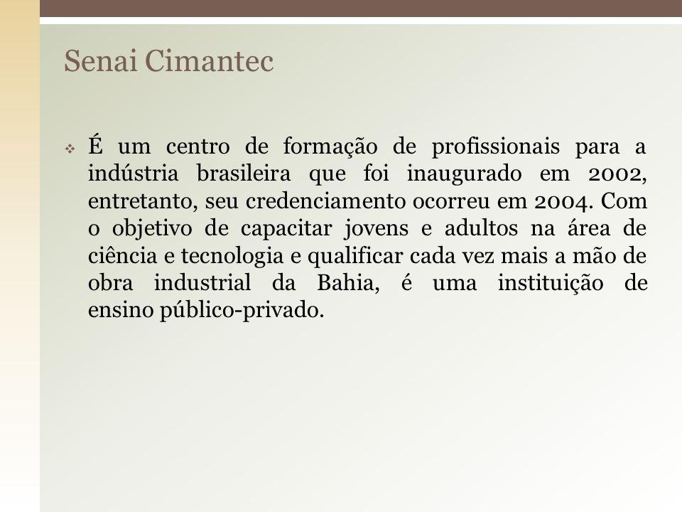 Senai Cimantec É um centro de formação de profissionais para a indústria brasileira que foi inaugurado em 2002, entretanto, seu credenciamento ocorreu