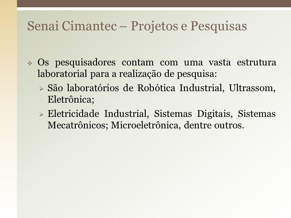 Senai Cimantec – Projetos e Pesquisas Os pesquisadores contam com uma vasta estrutura laboratorial para a realização de pesquisa: São laboratórios de