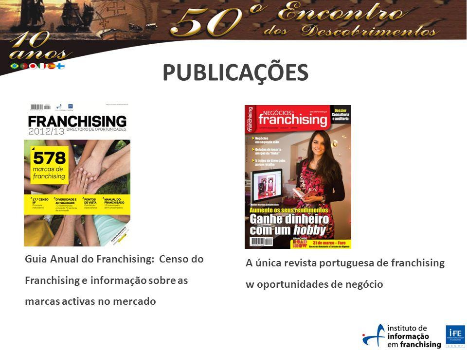 PUBLICAÇÕES A única revista portuguesa de franchising w oportunidades de negócio Guia Anual do Franchising: Censo do Franchising e informação sobre as marcas activas no mercado