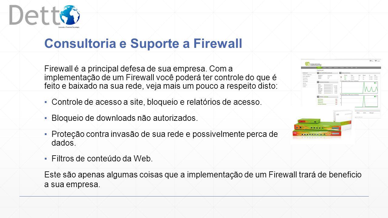 Consultoria e Suporte a Firewall Firewall é a principal defesa de sua empresa.