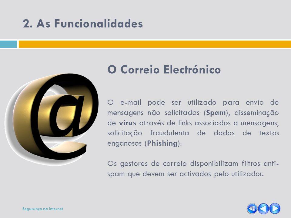 2. As Funcionalidades O Correio Electrónico O e-mail pode ser utilizado para envio de mensagens não solicitadas (Spam), disseminação de vírus através