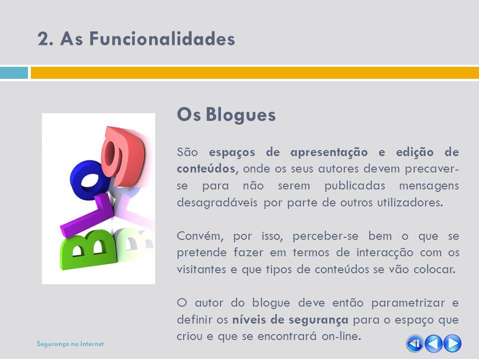 2. As Funcionalidades Os Blogues São espaços de apresentação e edição de conteúdos, onde os seus autores devem precaver- se para não serem publicadas