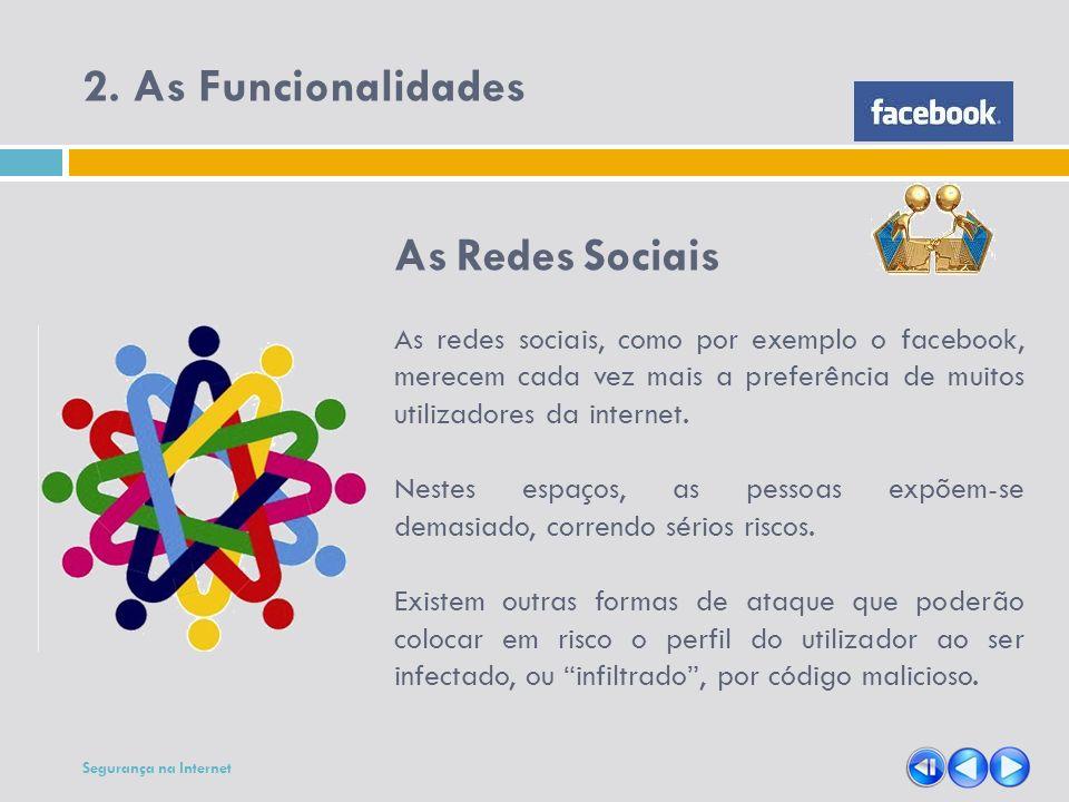 2. As Funcionalidades As Redes Sociais As redes sociais, como por exemplo o facebook, merecem cada vez mais a preferência de muitos utilizadores da in