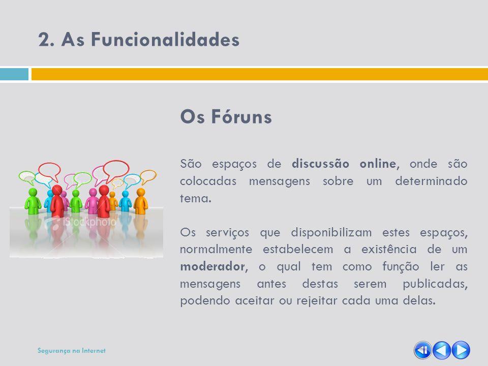 2. As Funcionalidades Os Fóruns São espaços de discussão online, onde são colocadas mensagens sobre um determinado tema. Os serviços que disponibiliza