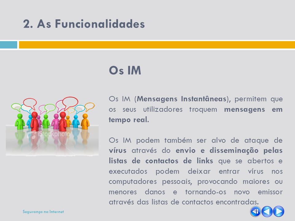 2. As Funcionalidades Os IM Os IM (Mensagens Instantâneas), permitem que os seus utilizadores troquem mensagens em tempo real. Os IM podem também ser