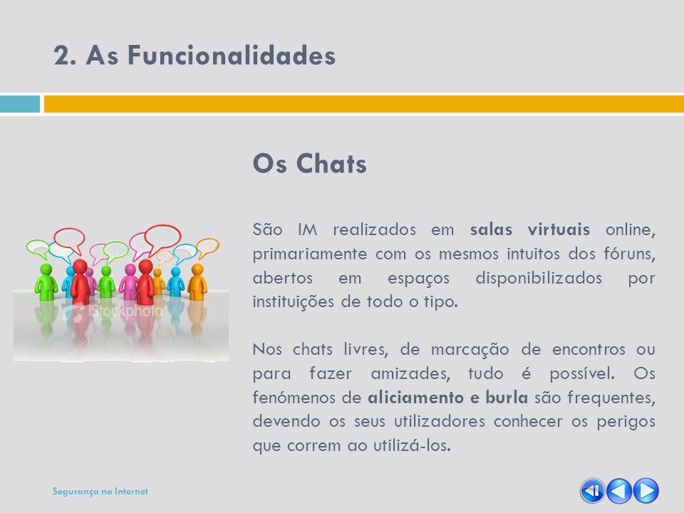 2. As Funcionalidades Os Chats São IM realizados em salas virtuais online, primariamente com os mesmos intuitos dos fóruns, abertos em espaços disponi