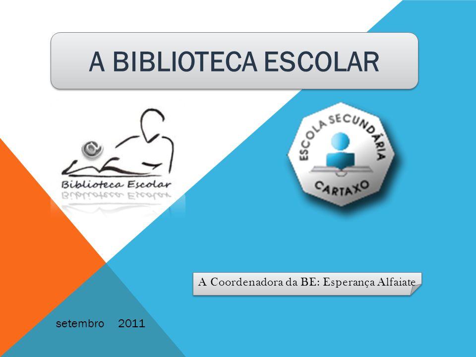 setembro 2011 A Coordenadora da BE: Esperança Alfaiate A BIBLIOTECA ESCOLAR