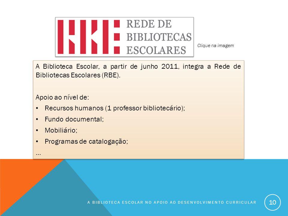 A BIBLIOTECA ESCOLAR NO APOIO AO DESENVOLVIMENTO CURRICULAR 10 A Biblioteca Escolar, a partir de junho 2011, integra a Rede de Bibliotecas Escolares (RBE).