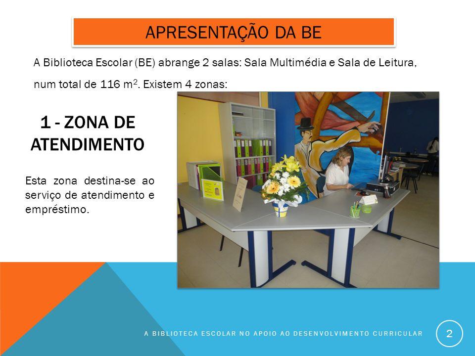 1 - ZONA DE ATENDIMENTO A BIBLIOTECA ESCOLAR NO APOIO AO DESENVOLVIMENTO CURRICULAR 2 APRESENTAÇÃO DA BE A Biblioteca Escolar (BE) abrange 2 salas: Sa