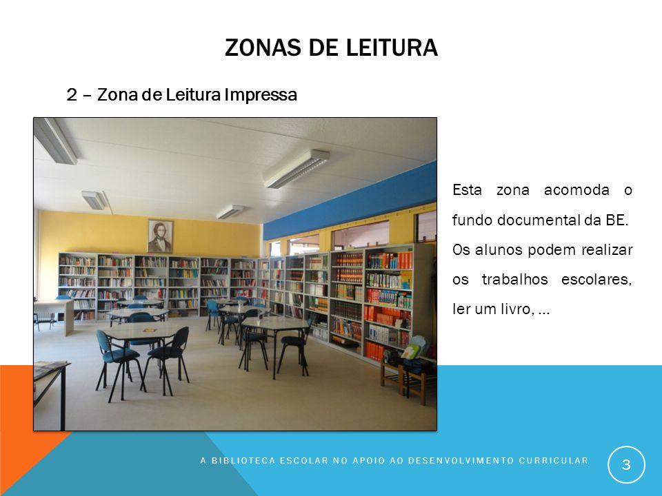 ZONAS DE LEITURA A BIBLIOTECA ESCOLAR NO APOIO AO DESENVOLVIMENTO CURRICULAR 4 3 – Zona de Leitura Informal Esta zona destina-se à leitura em ambiente informal.