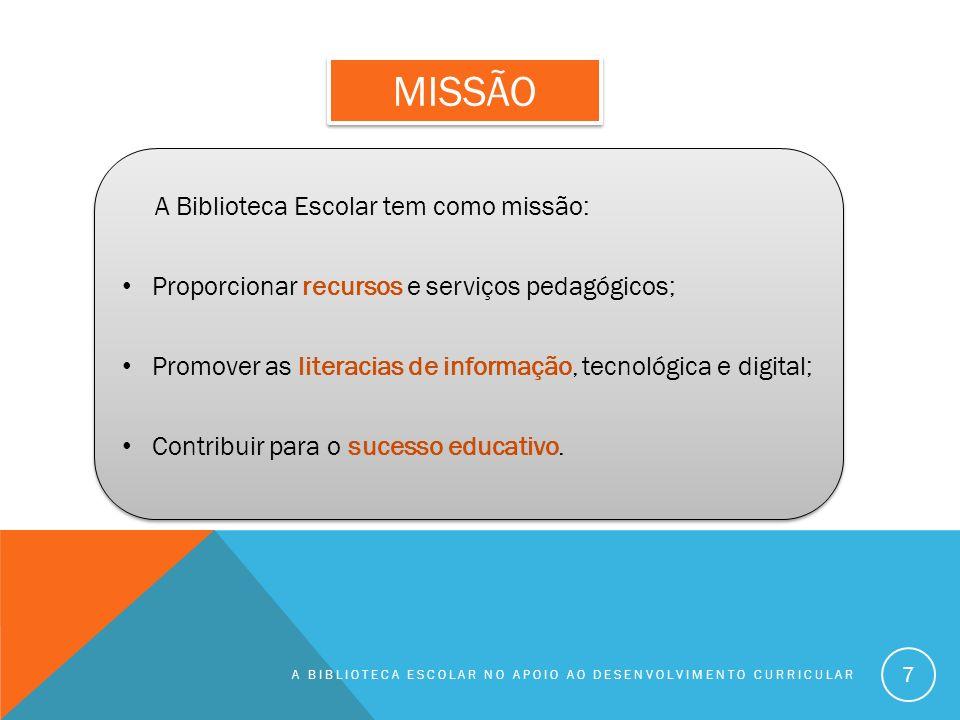 MISSÃO A Biblioteca Escolar tem como missão: Proporcionar recursos e serviços pedagógicos; Promover as literacias de informação, tecnológica e digital; Contribuir para o sucesso educativo.