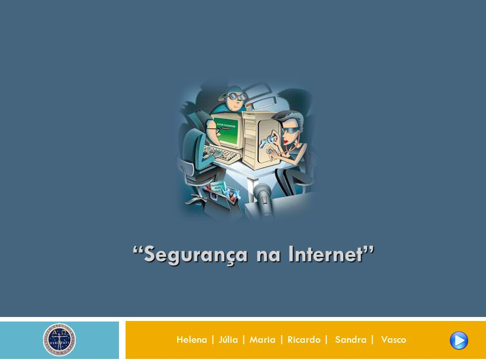 Segurança na Internet Helena | Júlia | Maria | Ricardo | Sandra | Vasco
