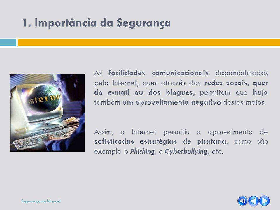 Segurança na Internet As facilidades comunicacionais disponibilizadas pela Internet, quer através das redes socais, quer do e-mail ou dos blogues, per