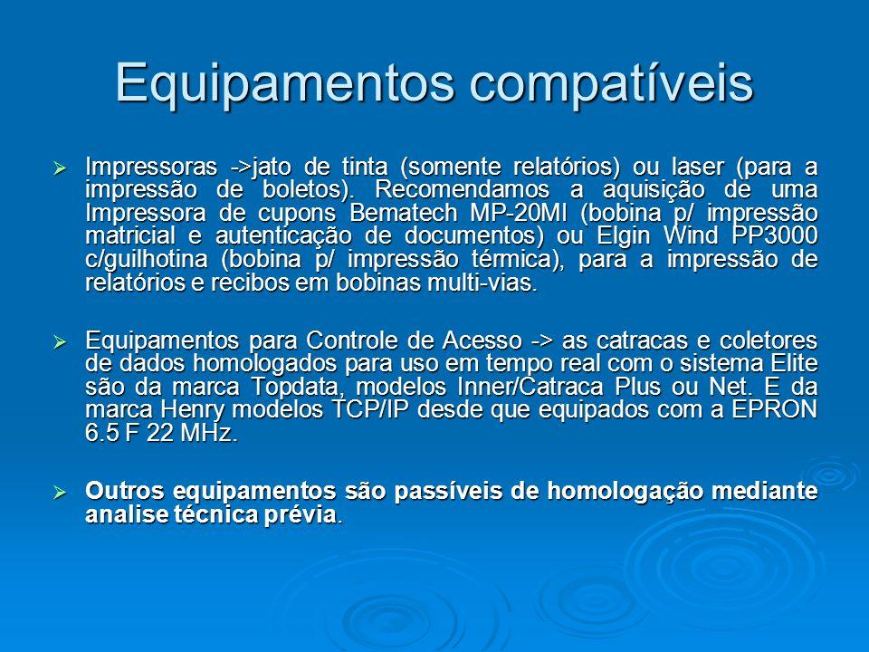 Equipamentos compatíveis Impressoras ->jato de tinta (somente relatórios) ou laser (para a impressão de boletos).