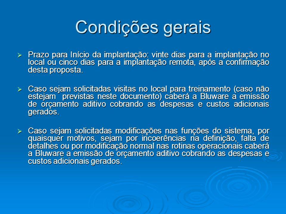 Condições gerais Prazo para Início da implantação: vinte dias para a implantação no local ou cinco dias para a implantação remota, após a confirmação desta proposta.