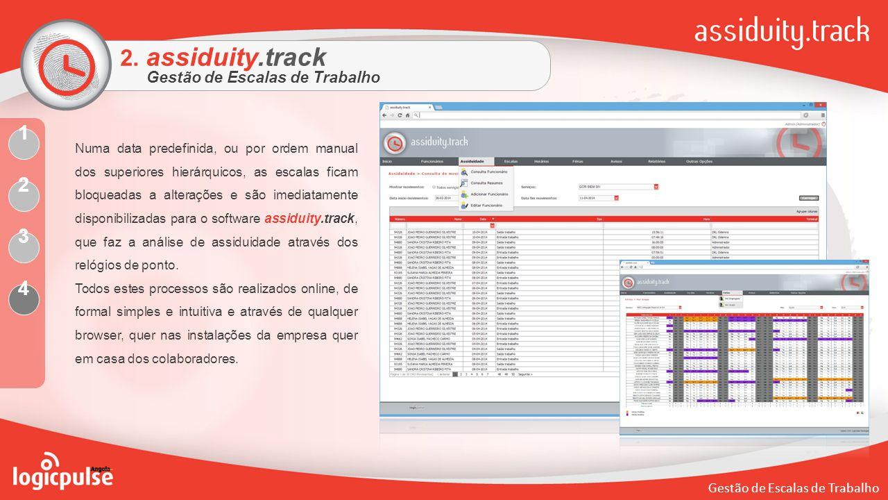 Gestão de Escalas de Trabalho 2. assiduity.track Gestão de Escalas de Trabalho Numa data predefinida, ou por ordem manual dos superiores hierárquicos,