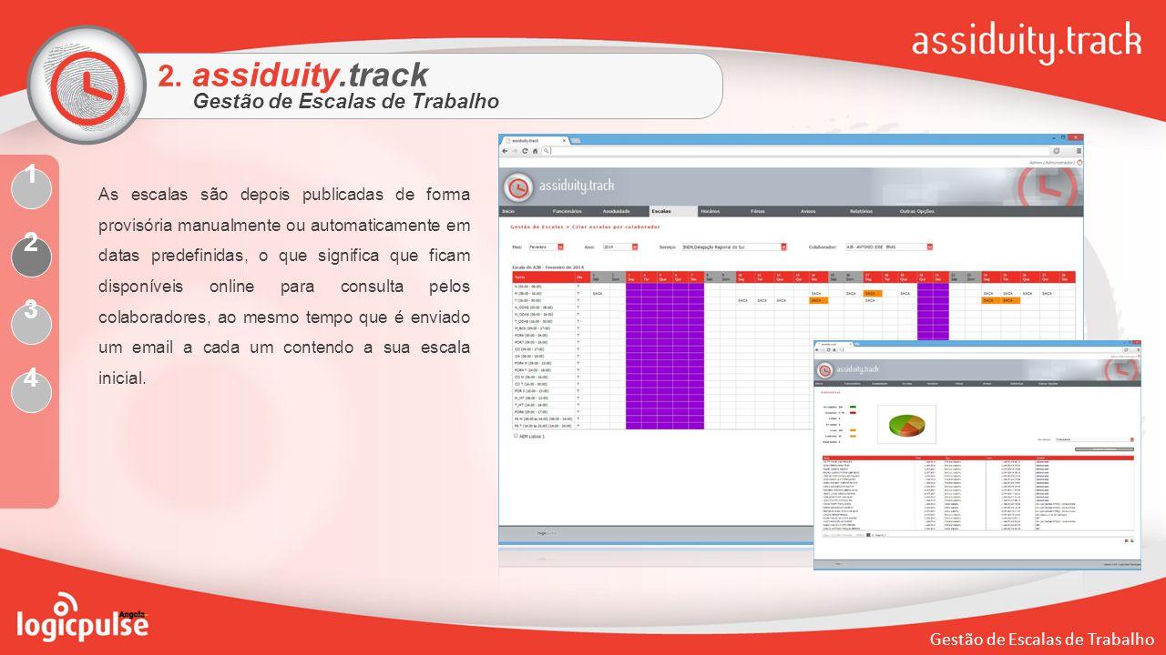 Gestão de Escalas de Trabalho 2. assiduity.track Gestão de Escalas de Trabalho As escalas são depois publicadas de forma provisória manualmente ou aut