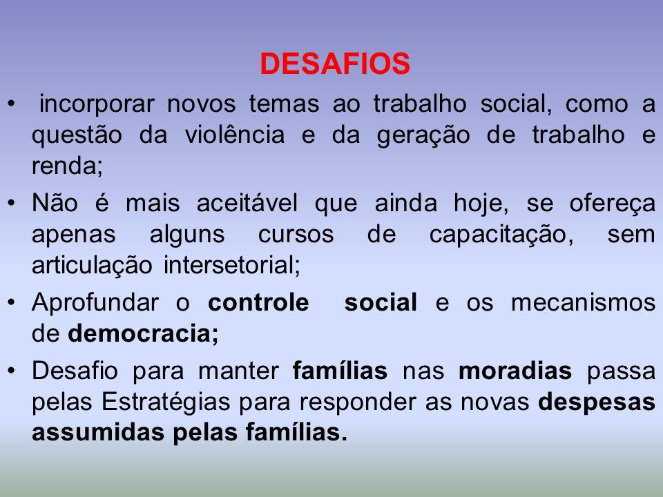 DESAFIOS incorporar novos temas ao trabalho social, como a questão da violência e da geração de trabalho e renda; Não é mais aceitável que ainda hoje,