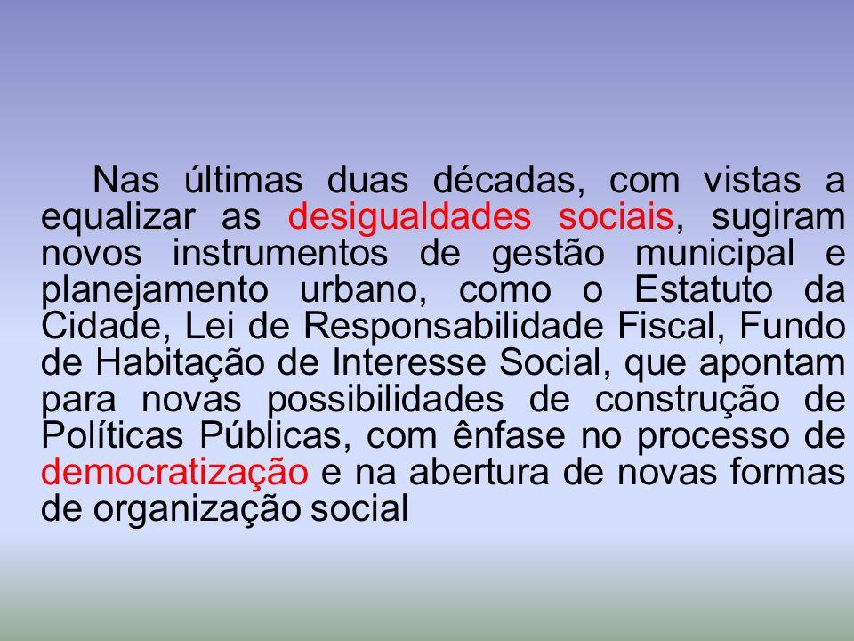 Nas últimas duas décadas, com vistas a equalizar as desigualdades sociais, sugiram novos instrumentos de gestão municipal e planejamento urbano, como