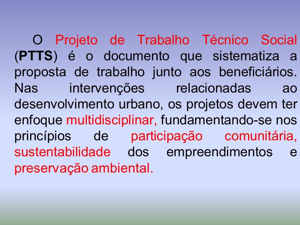 O Projeto de Trabalho Técnico Social (PTTS) é o documento que sistematiza a proposta de trabalho junto aos beneficiários. Nas intervenções relacionada