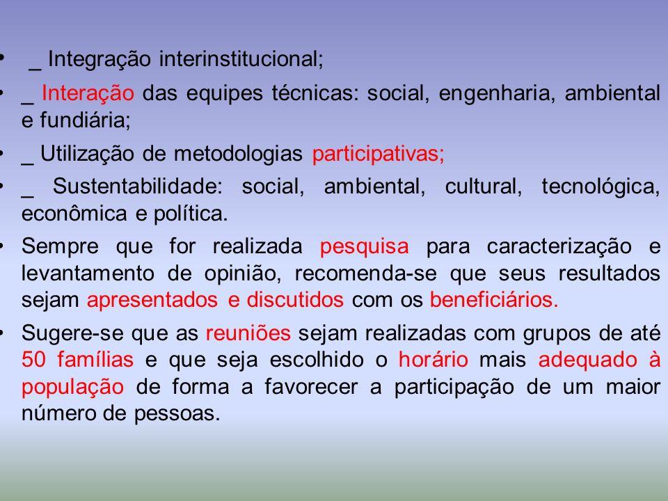 _ Integração interinstitucional; _ Interação das equipes técnicas: social, engenharia, ambiental e fundiária; _ Utilização de metodologias participati