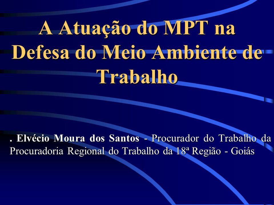 A Atuação do MPT na Defesa do Meio Ambiente de Trabalho. Elvécio Moura dos Santos - Procurador do Trabalho da Procuradoria Regional do Trabalho da 18ª